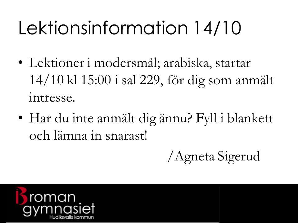Lektionsinformation 14/10 Lektioner i modersmål; arabiska, startar 14/10 kl 15:00 i sal 229, för dig som anmält intresse.