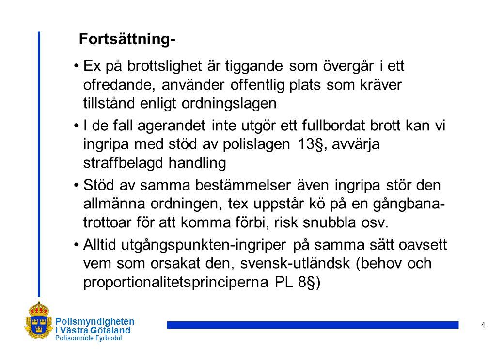 5 Polismyndigheten i Västra Götaland Polisområde Fyrbodal Fortsättning Vid ingripande och misstanke om utländsk medborgare rätt till Inre utlänningskontroll, syfte kontrollera om personen får vistas i Sverige.