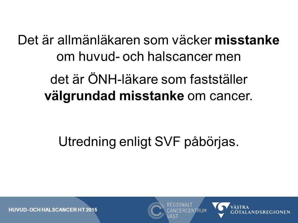 Det är allmänläkaren som väcker misstanke om huvud- och halscancer men det är ÖNH-läkare som fastställer välgrundad misstanke om cancer.