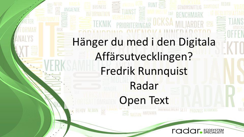 Hänger du med i den Digitala Affärsutvecklingen Fredrik Runnquist Radar Open Text