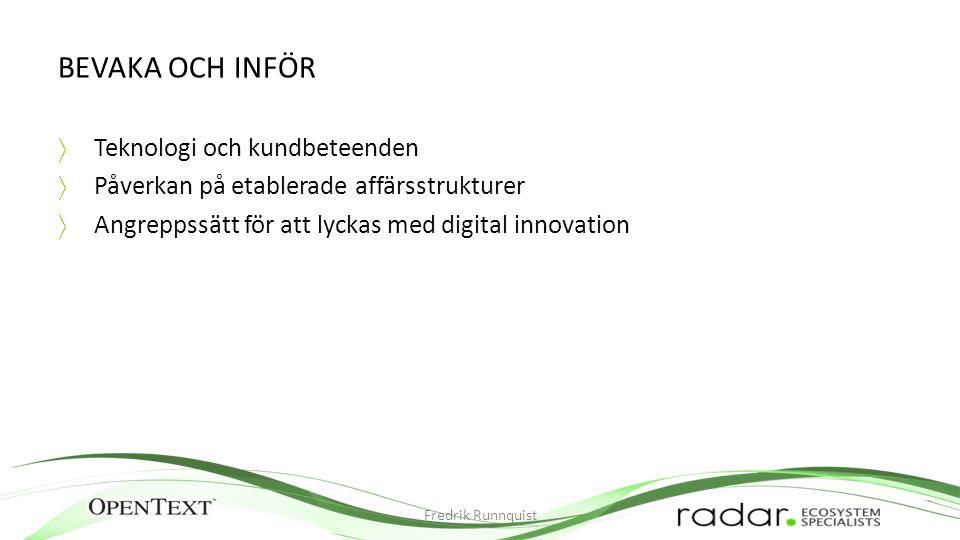 BEVAKA OCH INFÖR  Teknologi och kundbeteenden  Påverkan på etablerade affärsstrukturer  Angreppssätt för att lyckas med digital innovation Fredrik Runnquist