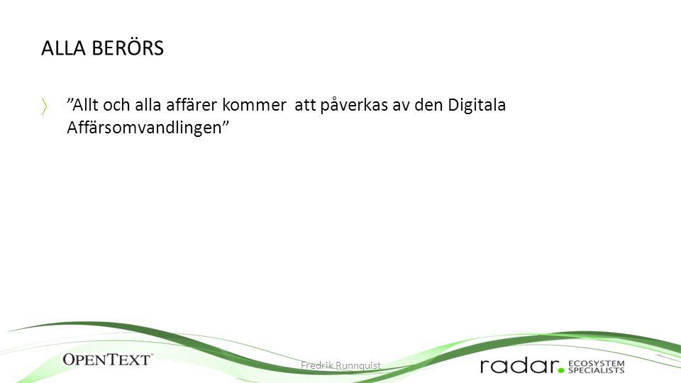 ALLA BERÖRS  Allt och alla affärer kommer att påverkas av den Digitala Affärsomvandlingen Fredrik Runnquist