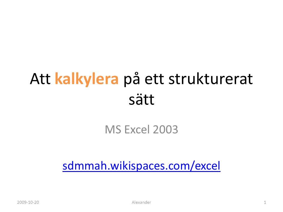 Att kalkylera på ett strukturerat sätt MS Excel 2003 sdmmah.wikispaces.com/excel Alexander12009-10-20