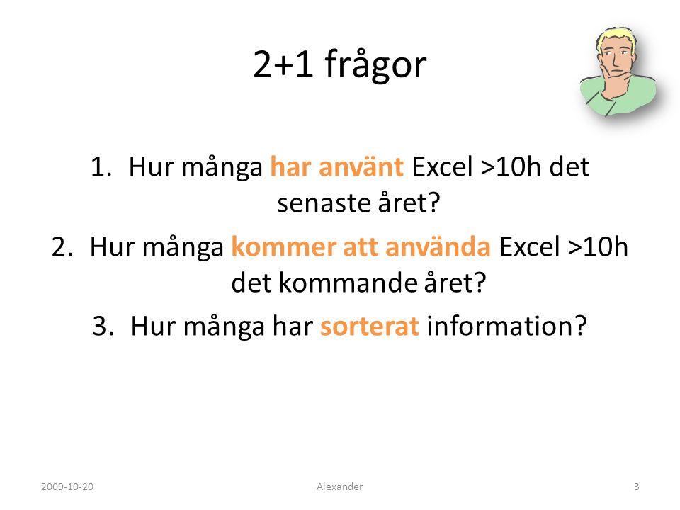 2+1 frågor 1.Hur många har använt Excel >10h det senaste året.