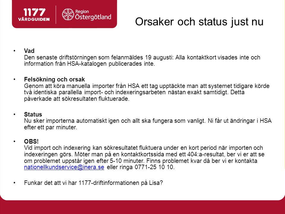 Orsaker och status just nu Vad Den senaste driftstörningen som felanmäldes 19 augusti: Alla kontaktkort visades inte och information från HSA-katalogen publicerades inte.