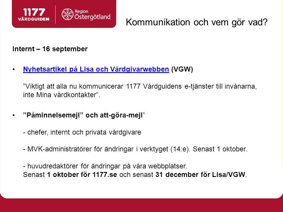 Internt – 16 september Nyhetsartikel på Lisa och Vårdgivarwebben (VGW) Viktigt att alla nu kommunicerar 1177 Vårdguidens e-tjänster till invånarna, inte Mina vårdkontakter .Nyhetsartikel på Lisa och Vårdgivarwebben Påminnelsemejl och att-göra-mejl - chefer, internt och privata vårdgivare - MVK-administratörer för ändringar i verktyget (14:e).