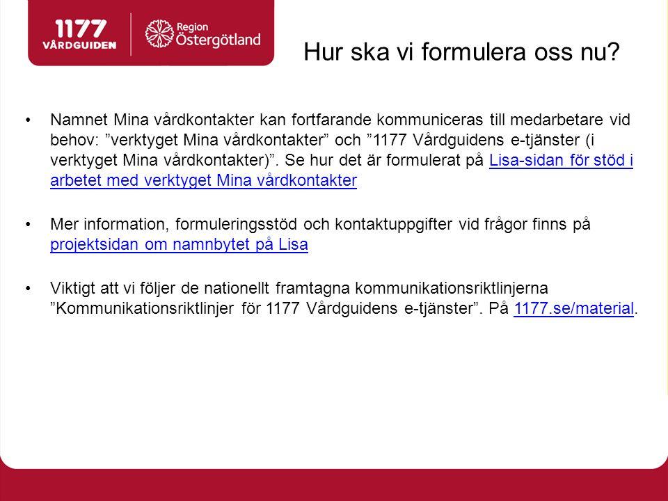 Namnet Mina vårdkontakter kan fortfarande kommuniceras till medarbetare vid behov: verktyget Mina vårdkontakter och 1177 Vårdguidens e-tjänster (i verktyget Mina vårdkontakter) .