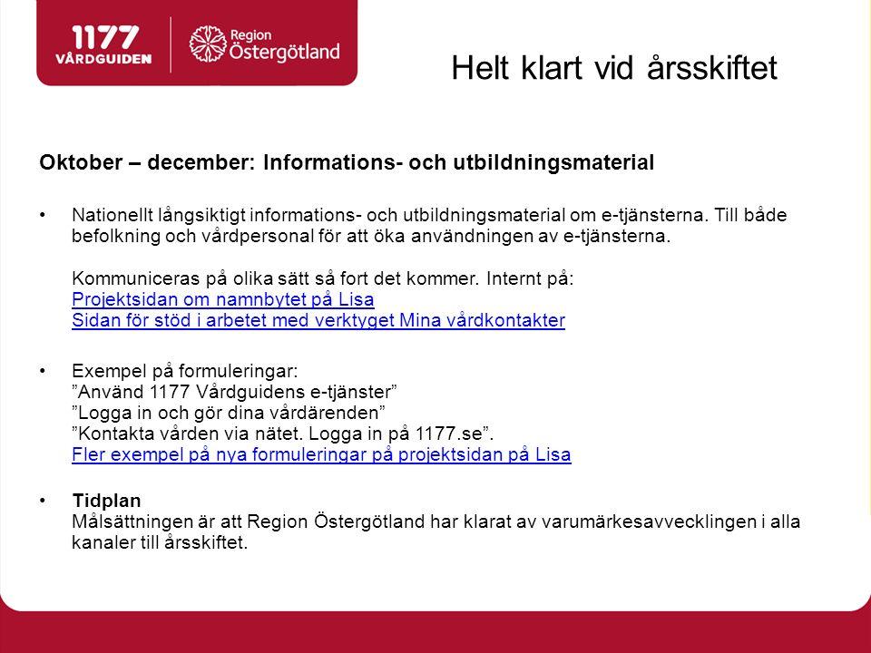 Oktober – december: Informations- och utbildningsmaterial Nationellt långsiktigt informations- och utbildningsmaterial om e-tjänsterna.