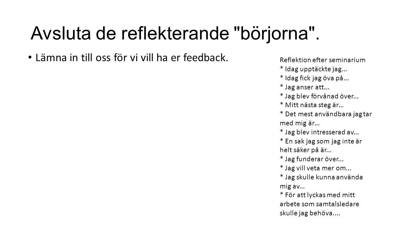 Avsluta de reflekterande börjorna . Lämna in till oss för vi vill ha er feedback.