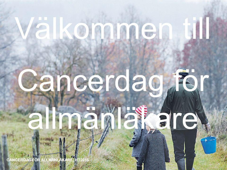 Välkommen till Cancerdag för allmänläkare CANCERDAG FÖR ALLMÄNLÄKARE, HT2015