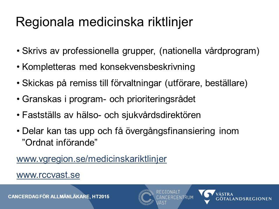 Regionala medicinska riktlinjer Skrivs av professionella grupper, (nationella vårdprogram) Kompletteras med konsekvensbeskrivning Skickas på remiss ti