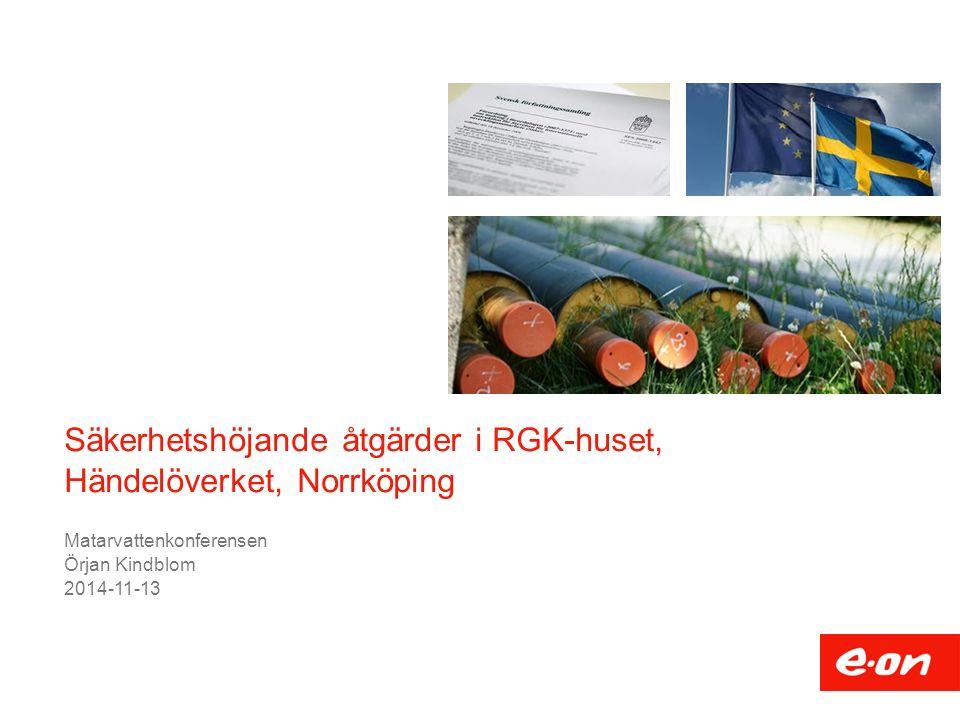 Säkerhetshöjande åtgärder i RGK-huset, Händelöverket, Norrköping Matarvattenkonferensen Örjan Kindblom 2014-11-13