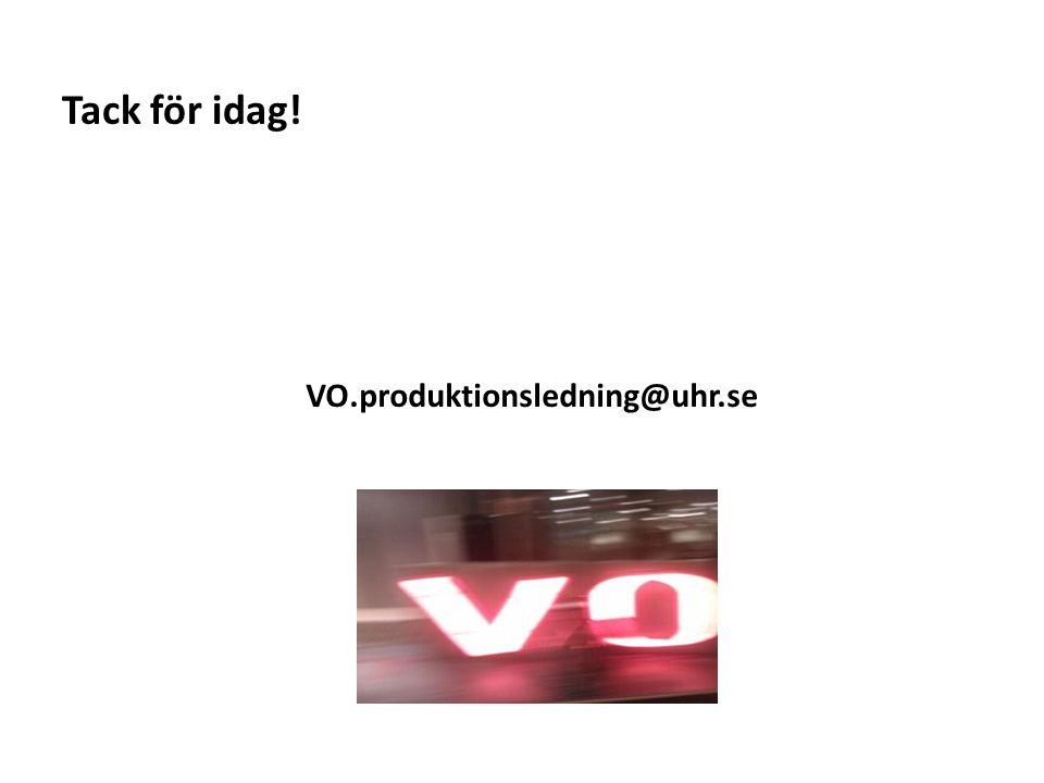 Sv Tack för idag! VO.produktionsledning@uhr.se