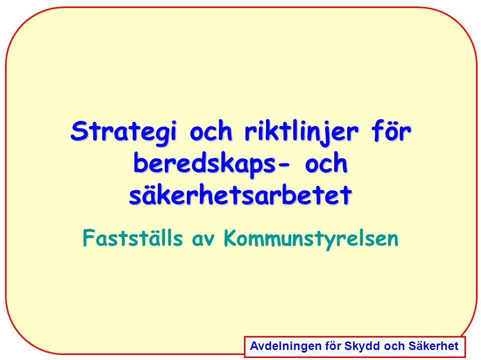 Avdelningen för Skydd och Säkerhet Strategi och riktlinjer för beredskaps- och säkerhetsarbetet Fastställs av Kommunstyrelsen
