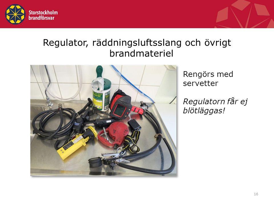 16 Regulator, räddningsluftsslang och övrigt brandmateriel Rengörs med servetter Regulatorn får ej blötläggas!