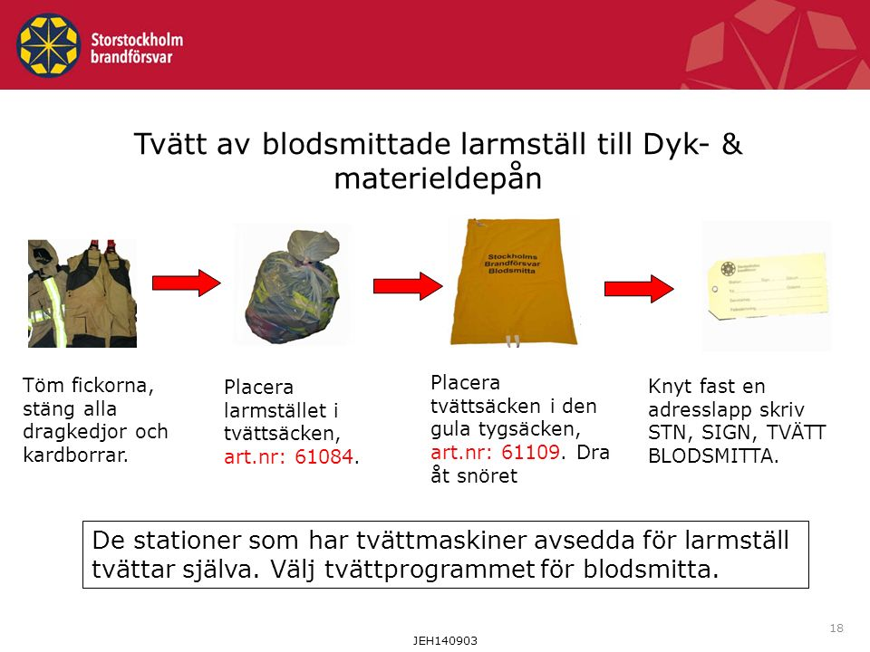 18 Tvätt av blodsmittade larmställ till Dyk- & materieldepån JEH140903 Töm fickorna, stäng alla dragkedjor och kardborrar.