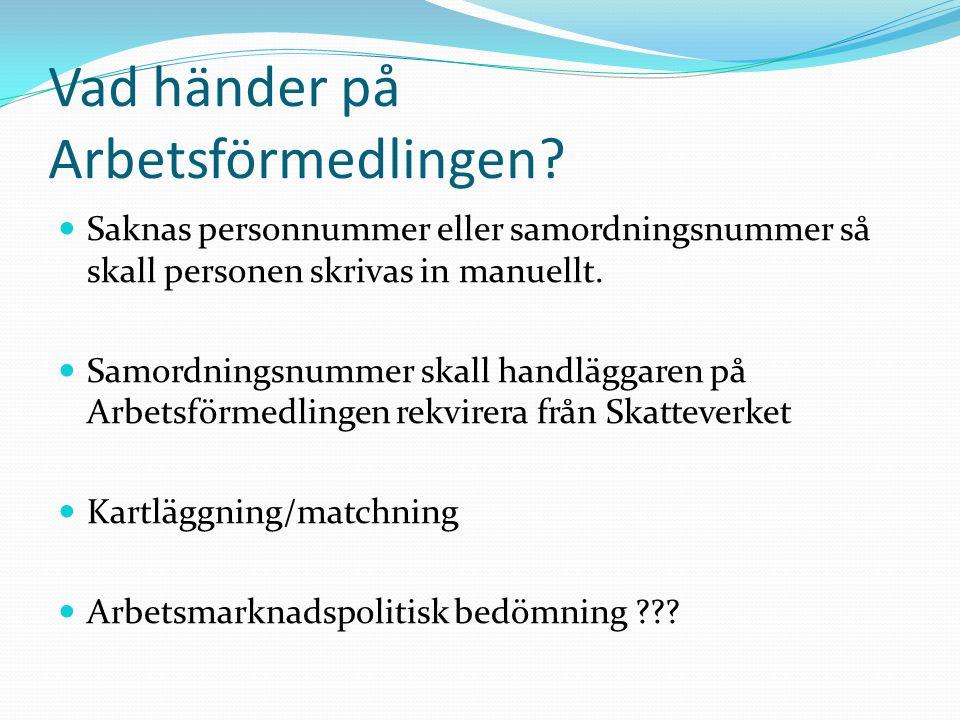 Första 3 månaderna Rätt att studera, arbeta eller enbart att vistas i Sverige Aktivitetsrapportering till Arbetsförmedlingen ?