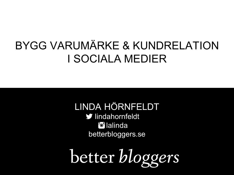BYGG VARUMÄRKE & KUNDRELATION I SOCIALA MEDIER LINDA HÖRNFELDT lindahornfeldt lalinda betterbloggers.se