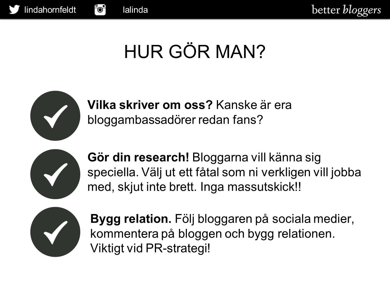 lindahornfeldt lalinda HUR GÖR MAN? Vilka skriver om oss? Kanske är era bloggambassadörer redan fans? Gör din research! Bloggarna vill känna sig speci