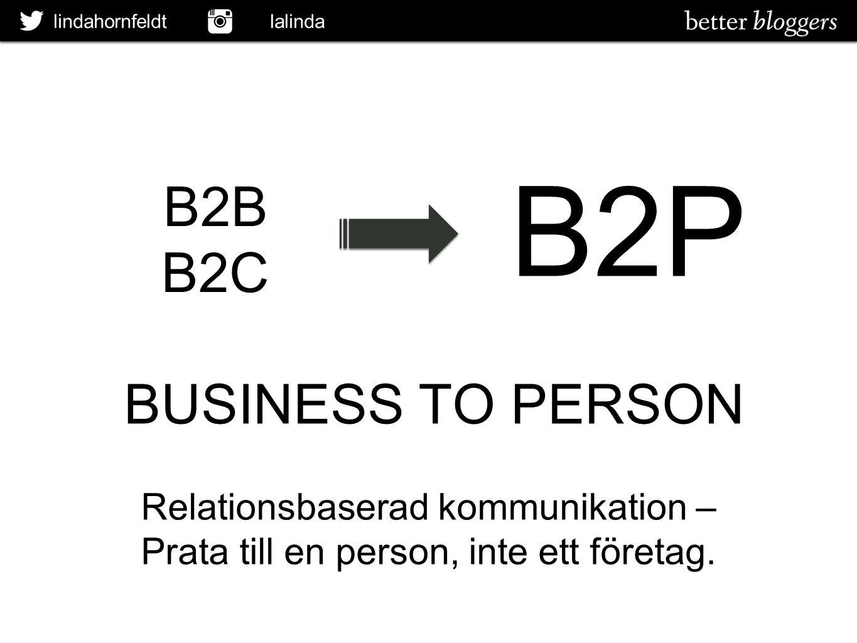lindahornfeldt lalinda B2B B2C B2P BUSINESS TO PERSON Relationsbaserad kommunikation – Prata till en person, inte ett företag.