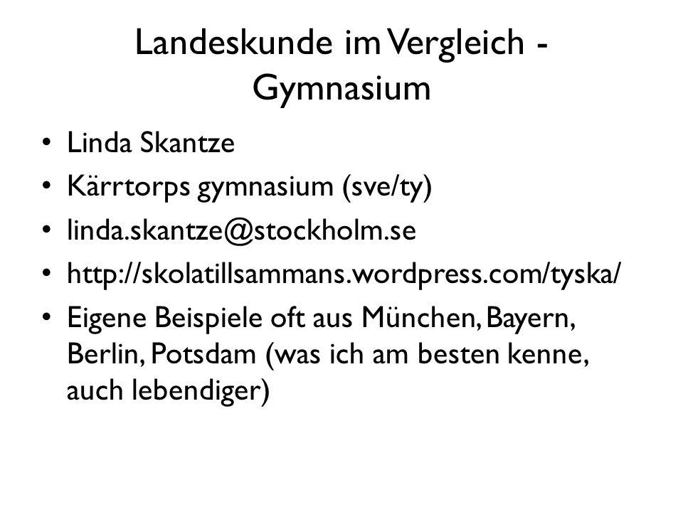 Landeskunde im Vergleich - Gymnasium Linda Skantze Kärrtorps gymnasium (sve/ty) linda.skantze@stockholm.se http://skolatillsammans.wordpress.com/tyska