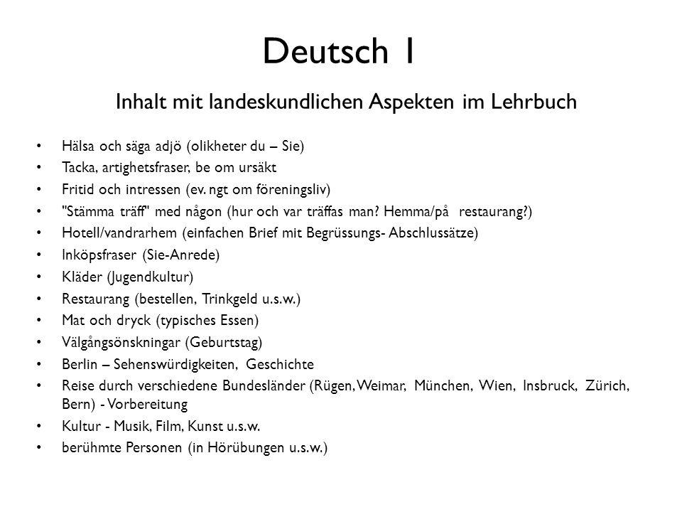 Deutsch 1 Inhalt mit landeskundlichen Aspekten im Lehrbuch Hälsa och säga adjö (olikheter du – Sie) Tacka, artighetsfraser, be om ursäkt Fritid och in
