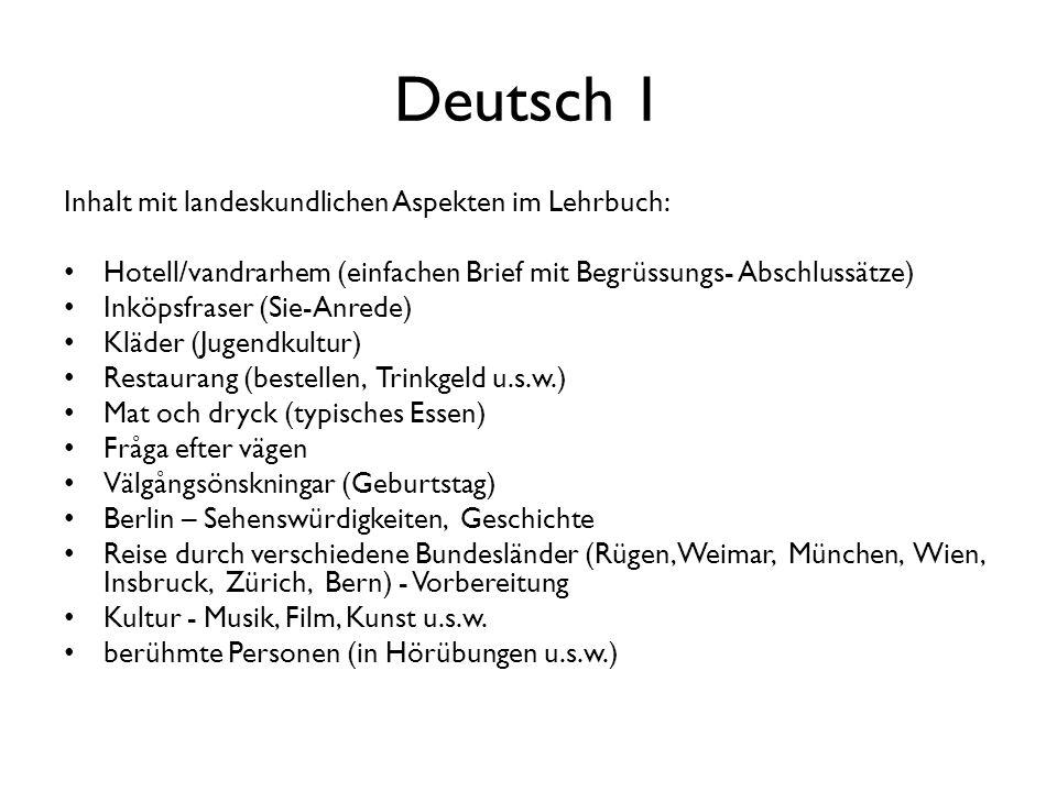 Deutsch 1 Inhalt mit landeskundlichen Aspekten im Lehrbuch: Hotell/vandrarhem (einfachen Brief mit Begrüssungs- Abschlussätze) Inköpsfraser (Sie-Anred