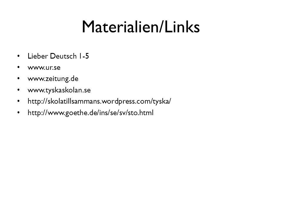 Materialien/Links Lieber Deutsch 1-5 www.ur.se www.zeitung.de www.tyskaskolan.se http://skolatillsammans.wordpress.com/tyska/ http://www.goethe.de/ins