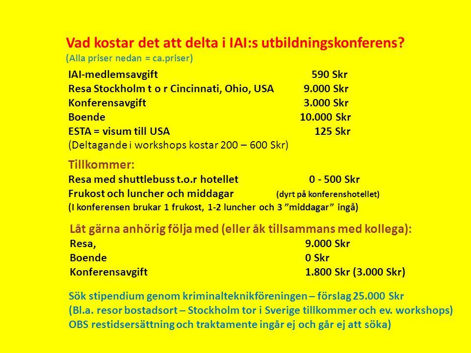 (Alla priser nedan = ca.priser) IAI-medlemsavgift 590 Skr Resa Stockholm t o r Cincinnati, Ohio, USA9.000 Skr Konferensavgift3.000 Skr Boende 10.000 S