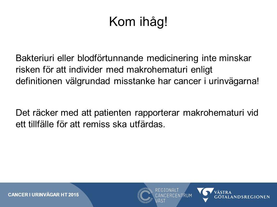 Kom ihåg! Bakteriuri eller blodförtunnande medicinering inte minskar risken för att individer med makrohematuri enligt definitionen välgrundad misstan