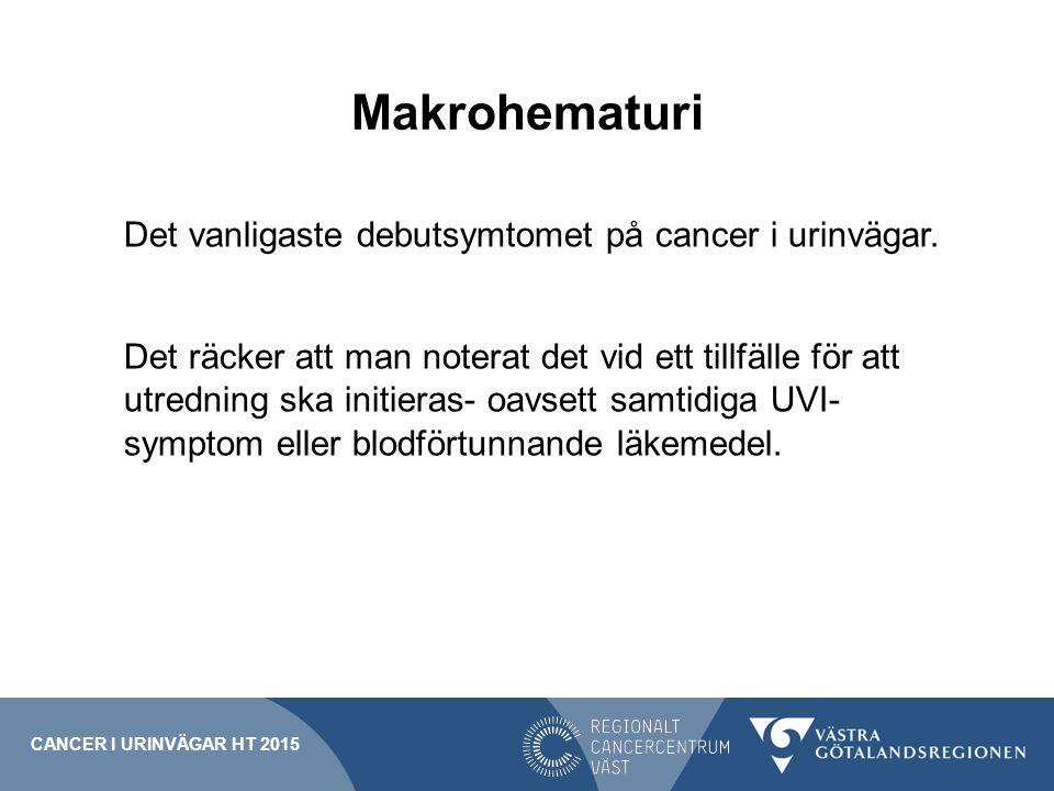 Makrohematuri Det vanligaste debutsymtomet på cancer i urinvägar. Det räcker att man noterat det vid ett tillfälle för att utredning ska initieras- oa