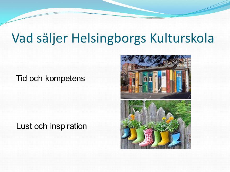 Vad säljer Helsingborgs Kulturskola Tid och kompetens Lust och inspiration