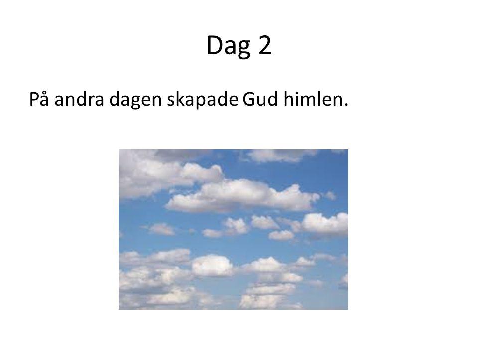 Dag 2 På andra dagen skapade Gud himlen.