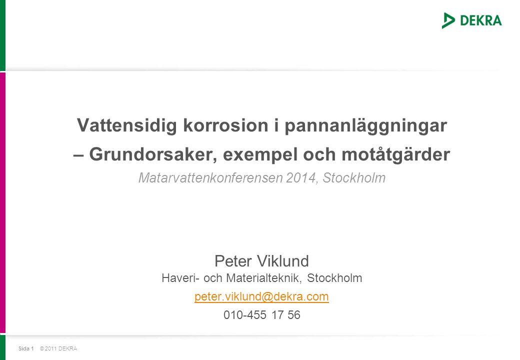 Sida 1 © 2011 DEKRA Vattensidig korrosion i pannanläggningar – Grundorsaker, exempel och motåtgärder Matarvattenkonferensen 2014, Stockholm Peter Vikl