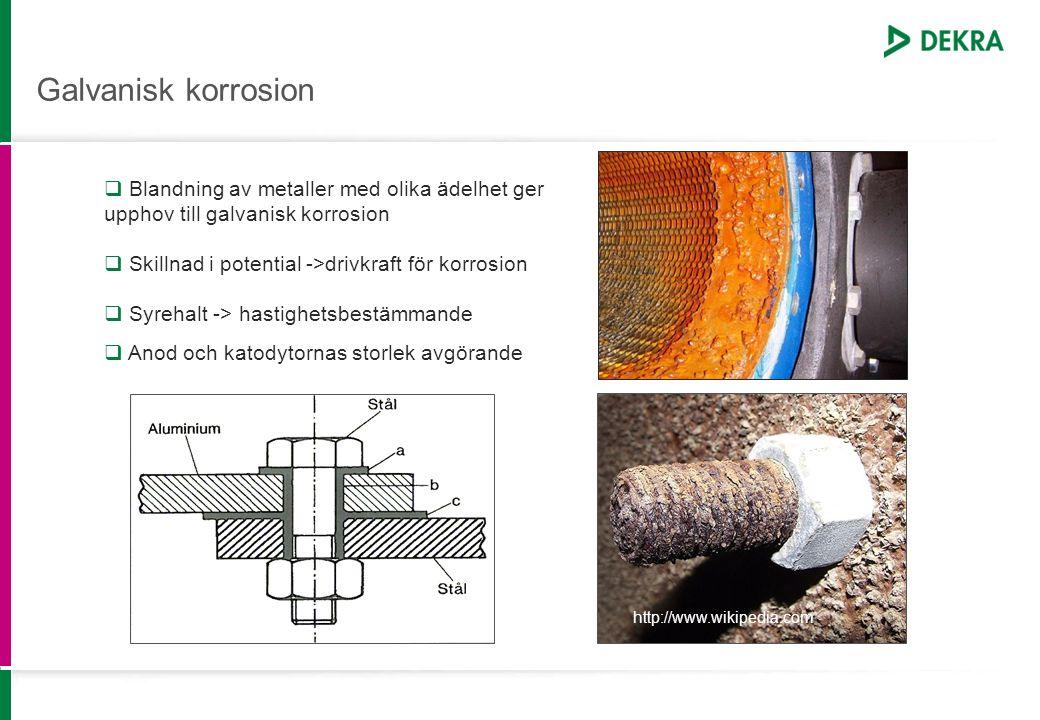 Galvanisk korrosion  Blandning av metaller med olika ädelhet ger upphov till galvanisk korrosion  Skillnad i potential ->drivkraft för korrosion  S