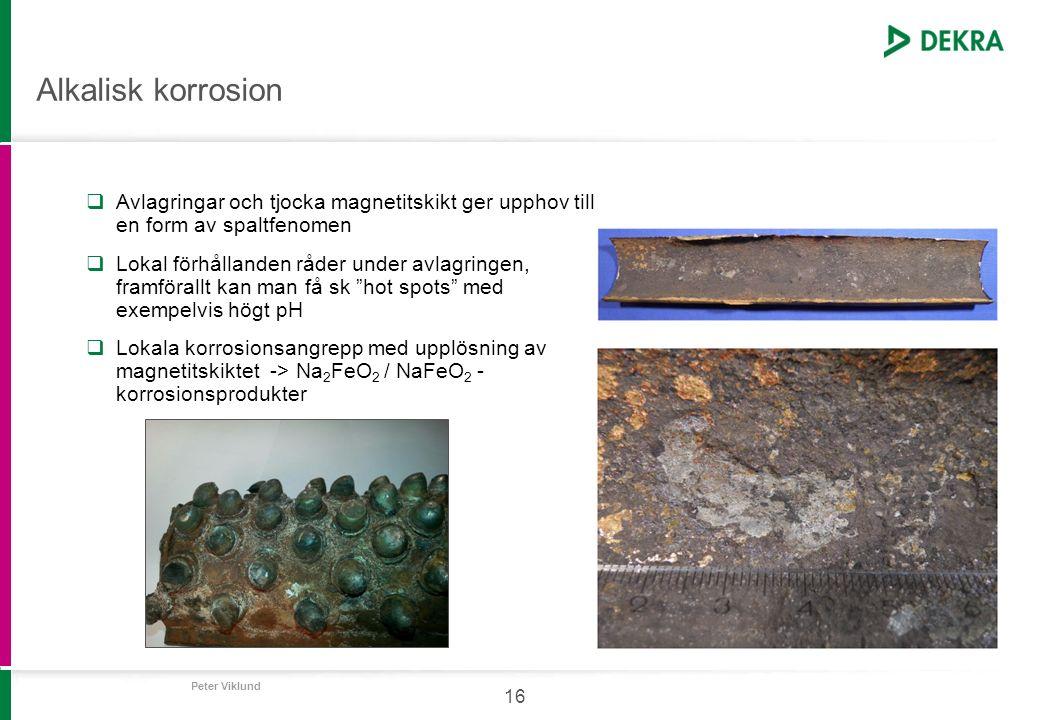 Peter Viklund 16 Alkalisk korrosion  Avlagringar och tjocka magnetitskikt ger upphov till en form av spaltfenomen  Lokal förhållanden råder under av