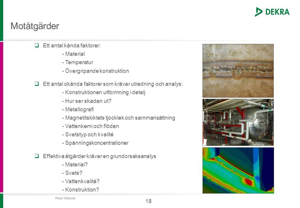 Peter Viklund 18 Motåtgärder  Ett antal kända faktorer: - Material - Temperatur - Övergripande konstruktion  Ett antal okända faktorer som kräver ut