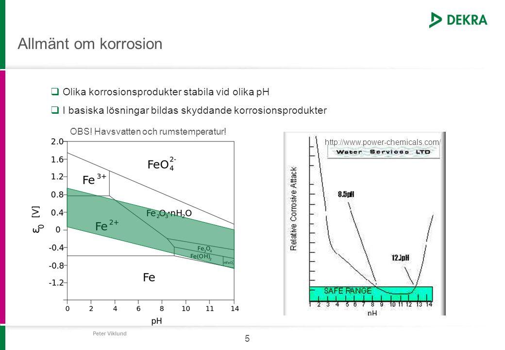 Peter Viklund 5 Allmänt om korrosion  Olika korrosionsprodukter stabila vid olika pH  I basiska lösningar bildas skyddande korrosionsprodukter OBS!