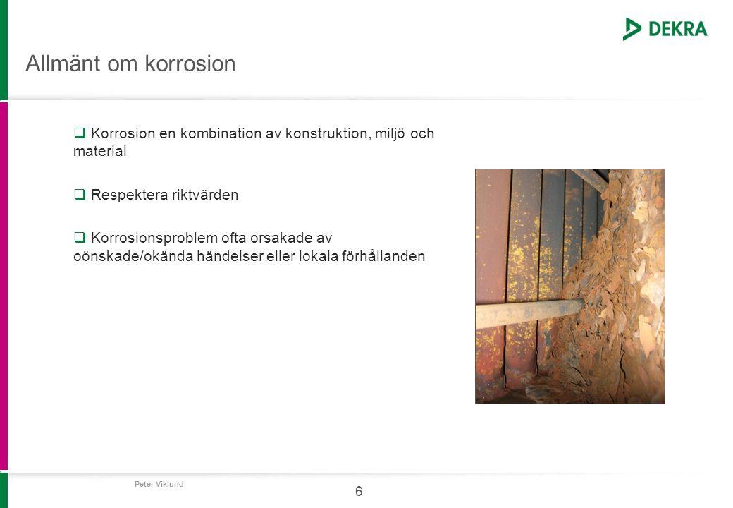 Peter Viklund 6 Allmänt om korrosion  Korrosion en kombination av konstruktion, miljö och material  Respektera riktvärden  Korrosionsproblem ofta o