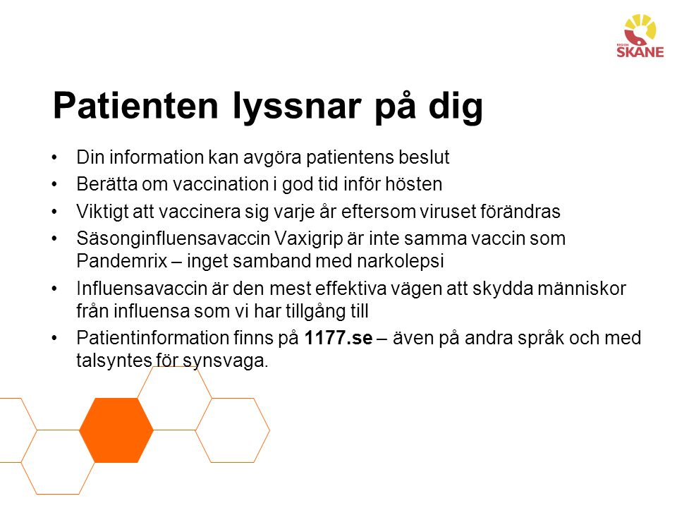 Gratis vaccination för medarbetare Alla medarbetare i Region Skåne med patientnära kontakter ska erbjudas gratis influensavaccinering.