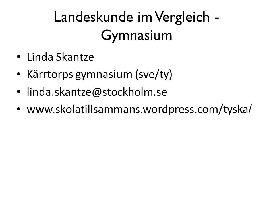 Landeskunde im Vergleich - Gymnasium Linda Skantze Kärrtorps gymnasium (sve/ty) linda.skantze@stockholm.se www.skolatillsammans.wordpress.com/tyska /