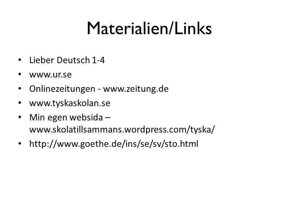 Materialien/Links Lieber Deutsch 1-4 www.ur.se Onlinezeitungen - www.zeitung.de www.tyskaskolan.se Min egen websida – www.skolatillsammans.wordpress.com/tyska/ http://www.goethe.de/ins/se/sv/sto.html