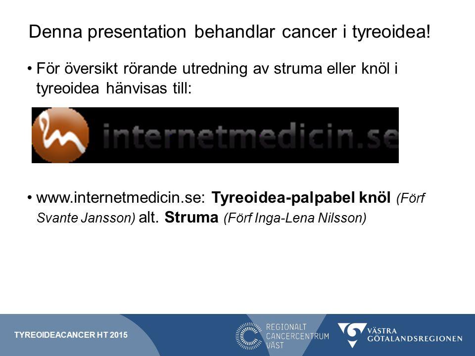 Frågor om regional medicinsk riktlinje tyreoideacancer jakob.dahlberg@vgregion.se Regional processägare TYREOIDEACANCER HT 2015