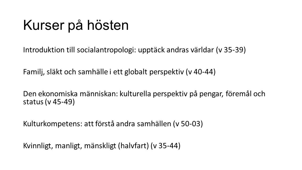 Kurser på hösten Introduktion till socialantropologi: upptäck andras världar (v 35-39) Familj, släkt och samhälle i ett globalt perspektiv (v 40-44) D