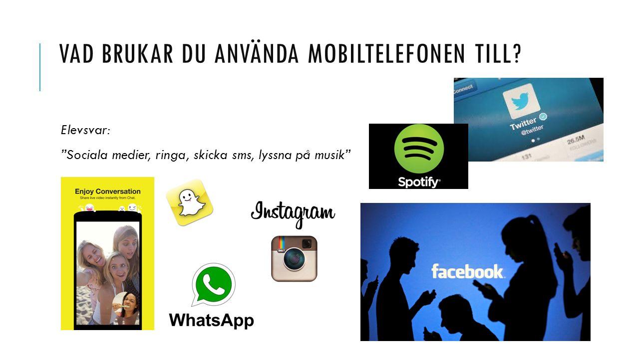"""VAD BRUKAR DU ANVÄNDA MOBILTELEFONEN TILL? Elevsvar: """"Sociala medier, ringa, skicka sms, lyssna på musik"""""""