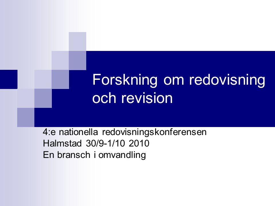 Forskning om redovisning och revision 4:e nationella redovisningskonferensen Halmstad 30/9-1/10 2010 En bransch i omvandling