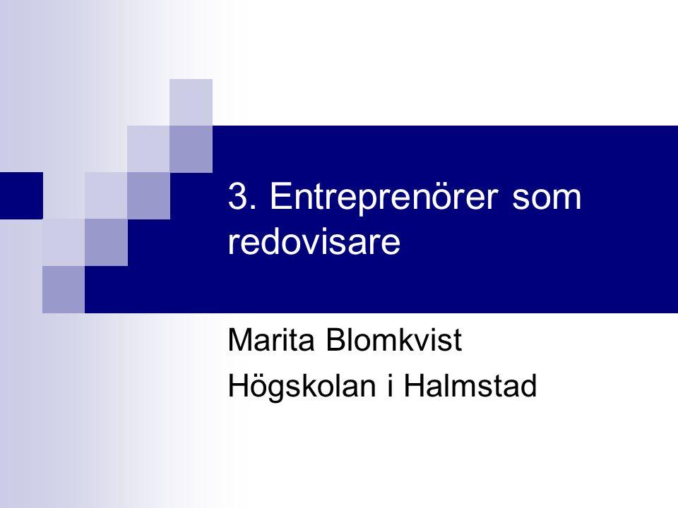3. Entreprenörer som redovisare Marita Blomkvist Högskolan i Halmstad