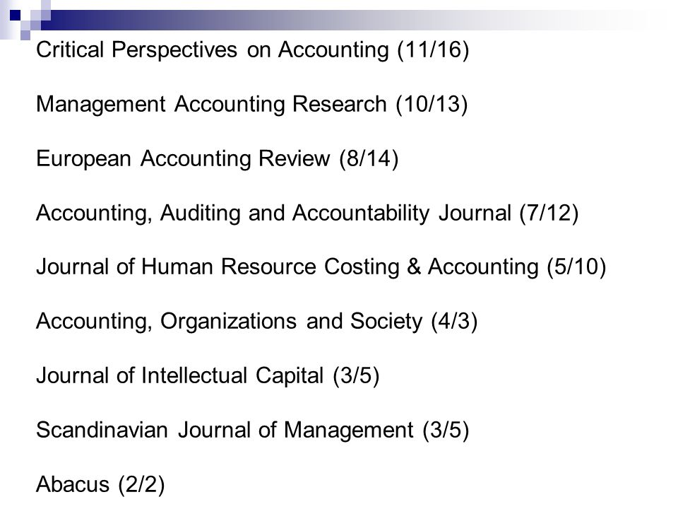 Critical Perspectives on Accounting (11/16) Management Accounting Research (10/13) European Accounting Review (8/14) Accounting, Auditing and Accounta