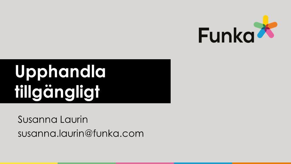 Upphandla tillgängligt Susanna Laurin susanna.laurin@funka.com
