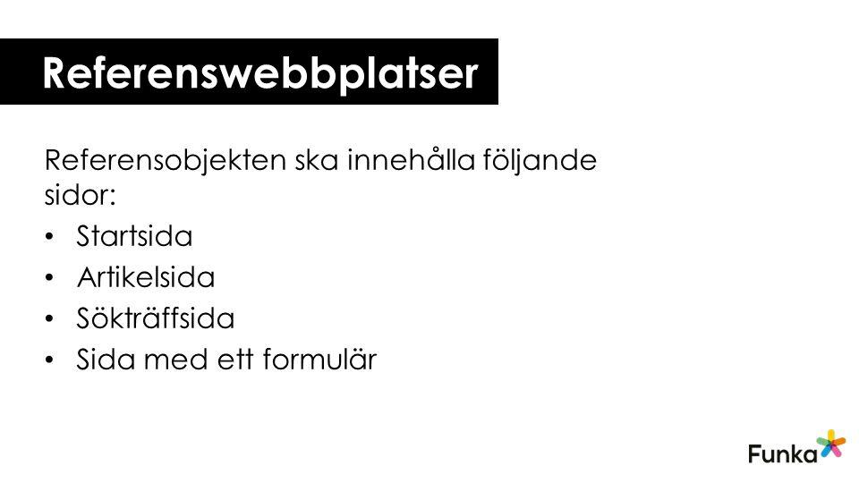 Referenswebbplatser Referensobjekten ska innehålla följande sidor: Startsida Artikelsida Sökträffsida Sida med ett formulär